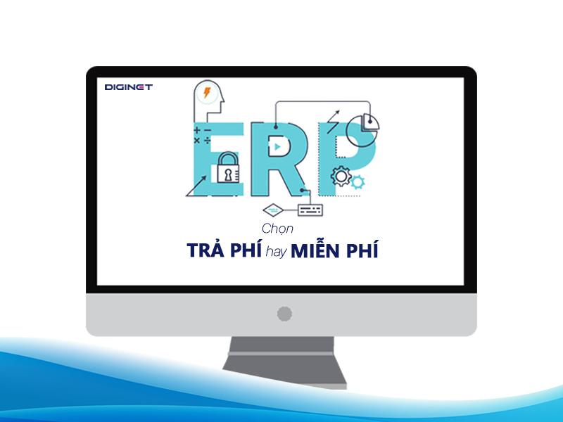 Hệ thống quản trị doanh nghiệp ERP – Chọn trả phí hay miễn phí?