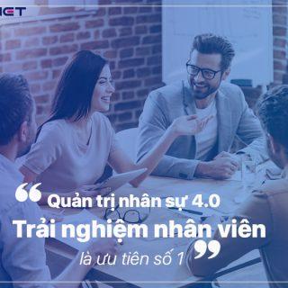 Quản trị nhân sự 4.0: Trải nghiệm nhân viên là ưu tiên hàng đầu